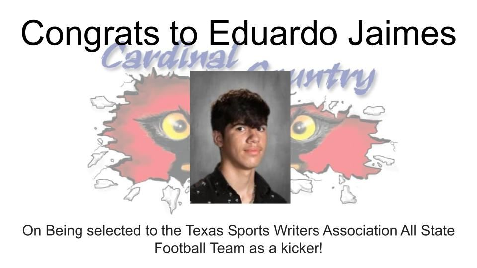 Eduardo Jaimes was selected to the Texas Sports Writers Association All State Football Team as a kicker!